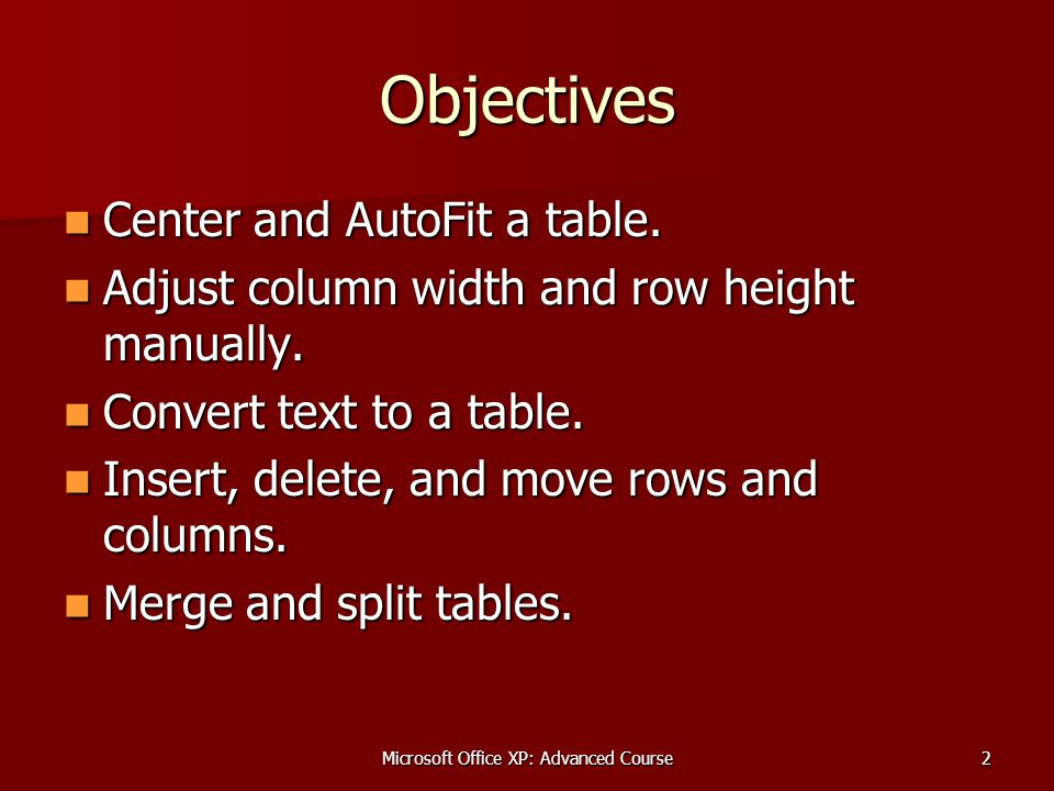 Microsoft Office XP: Advanced Course2 Objectives Center and AutoFit a table.