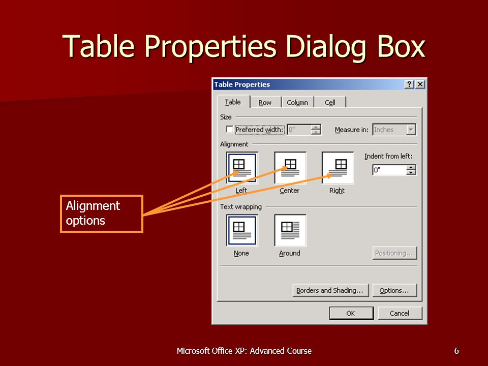 Microsoft Office XP: Advanced Course6 Table Properties Dialog Box Alignment options