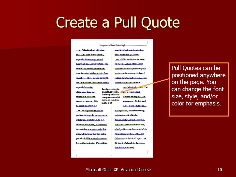 Microsoft Office XP: Advanced Course10 Create a Pull Quote Pull Quotes can be positioned anywhere on the page.