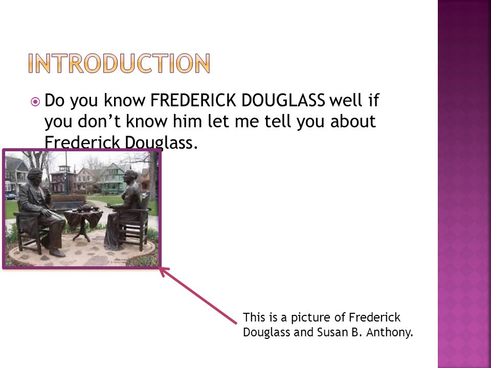  Frederick was famous for ending slaver and changing peoples lives.