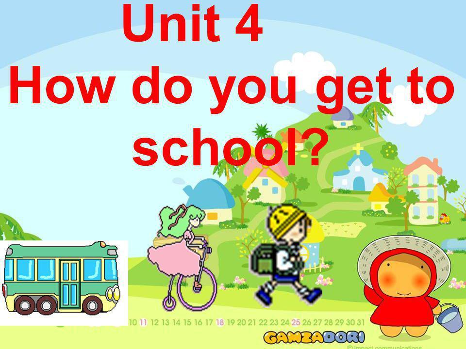 Unit 4 How do you get to school?