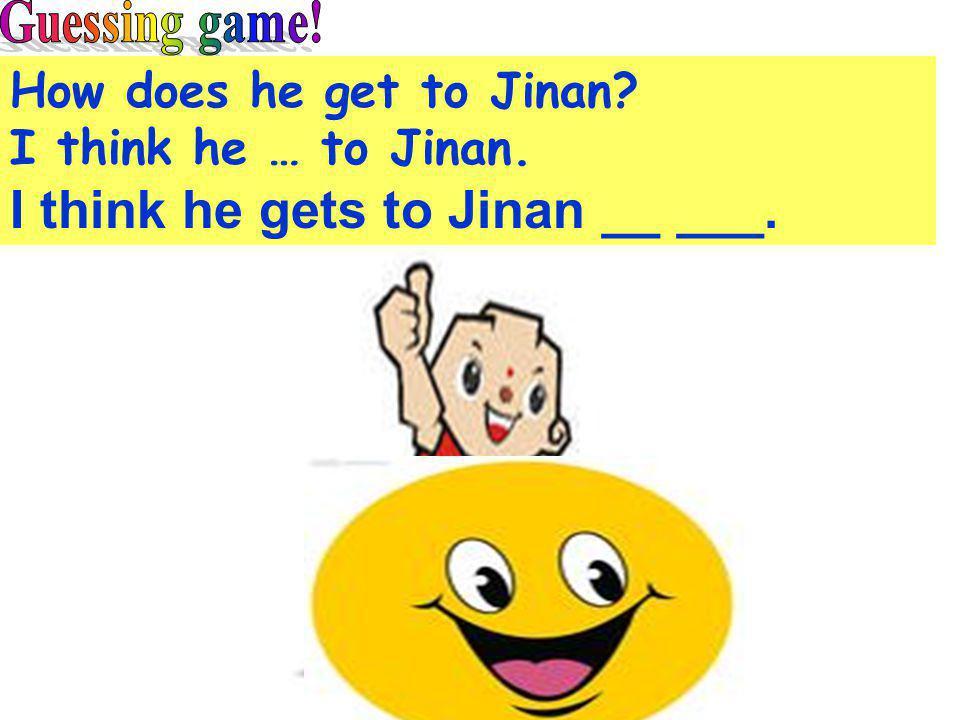 How does he get to Jinan? I think he … to Jinan. I think he gets to Jinan __ ___.