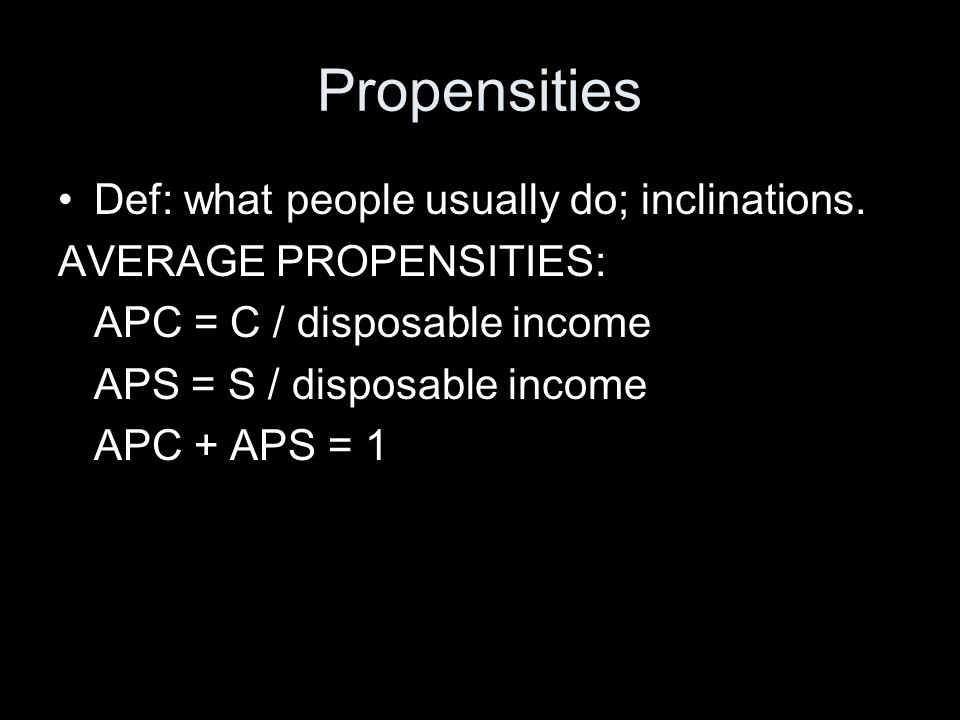 Propensities Def: what people usually do; inclinations.