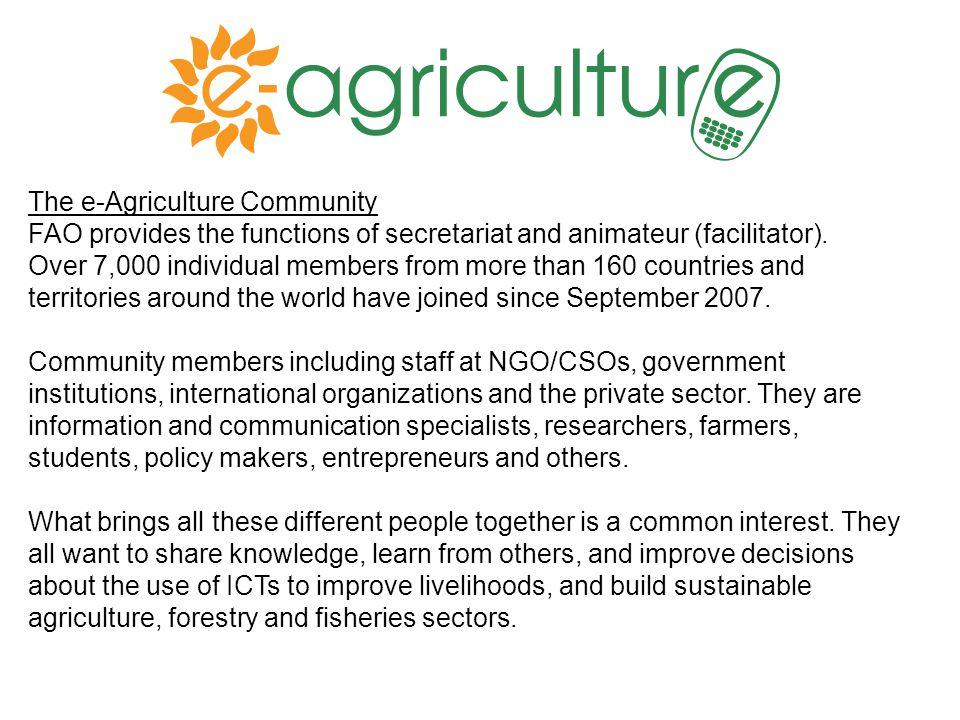 The e-Agriculture Community FAO provides the functions of secretariat and animateur (facilitator).