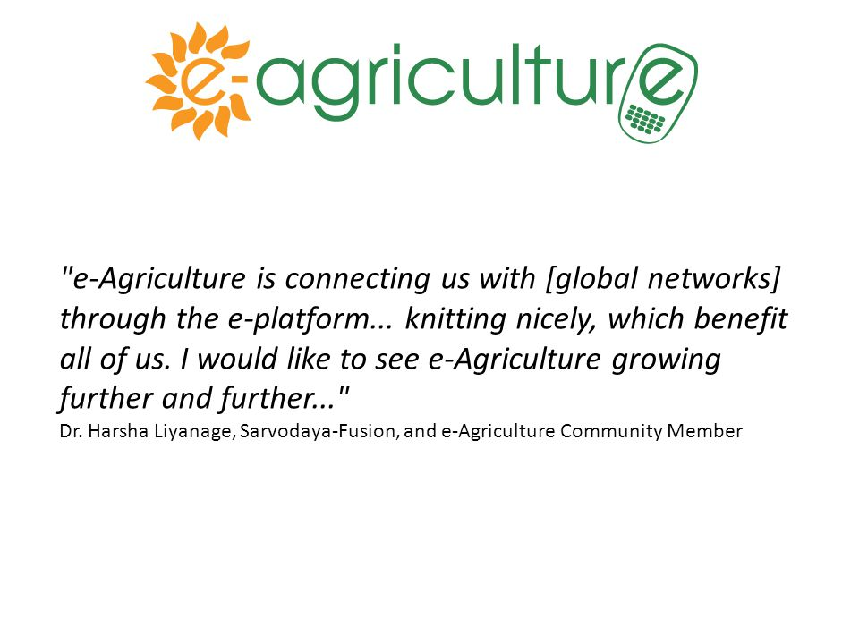 e-Agriculture is connecting us with [global networks] through the e-platform...