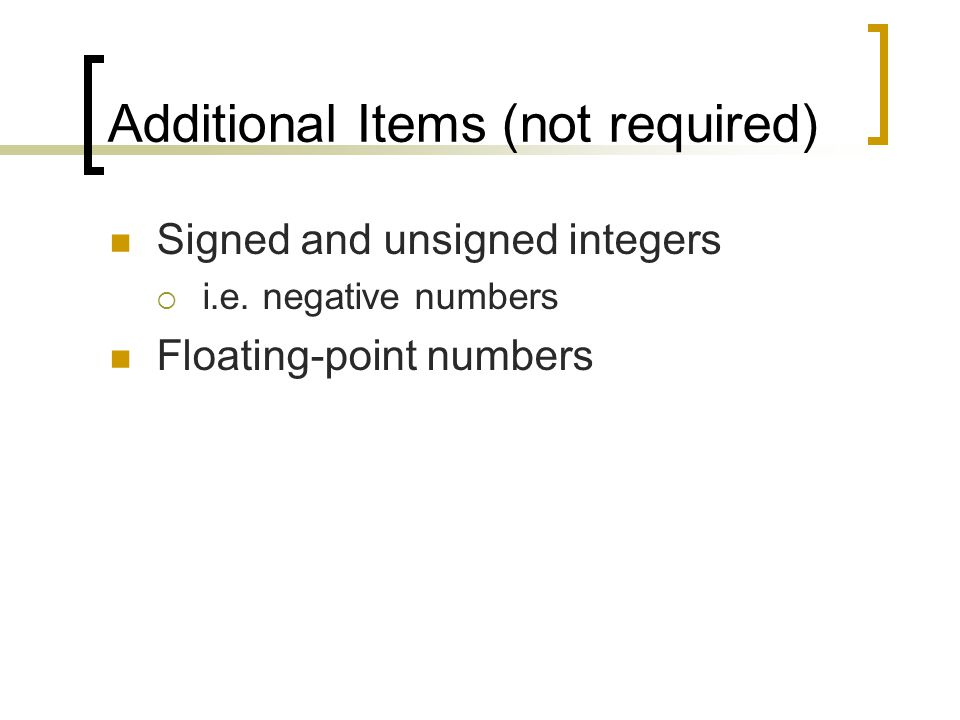Additional Items (not required) Signed and unsigned integers  i.e.