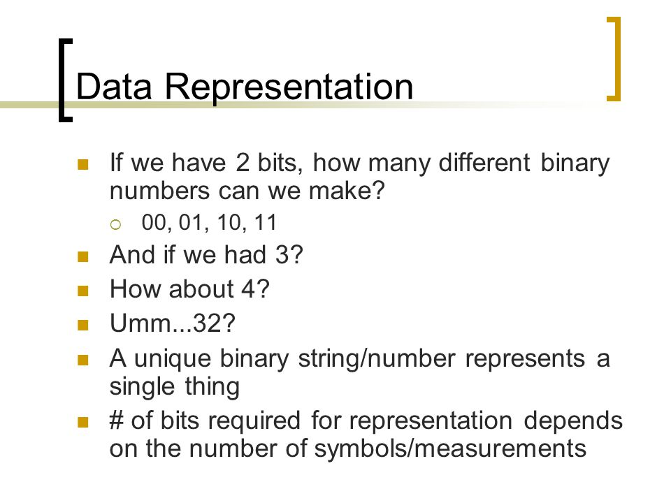Data Representation If we have 2 bits, how many different binary numbers can we make.