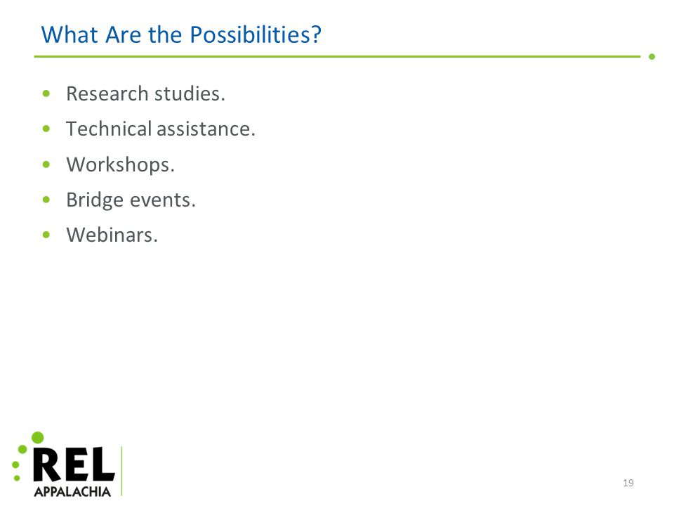 What Are the Possibilities. Research studies. Technical assistance.