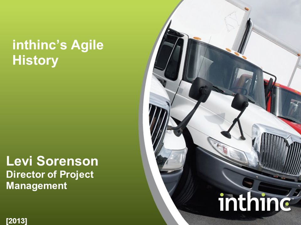 inthinc's Agile History [2013] Levi Sorenson Director of Project Management