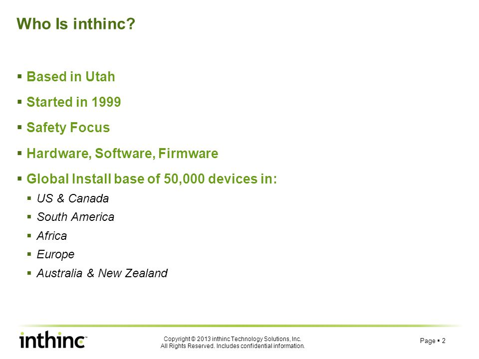 Copyright © 2013 inthinc Technology Solutions, Inc. All Rights Reserved. Includes confidential information. Who Is inthinc?  Based in Utah  Started