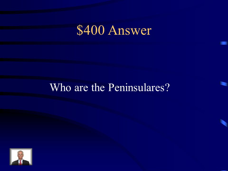 $400 Question from Begin Exploration These people were at the top of the Spanish Colonial Hierarchy