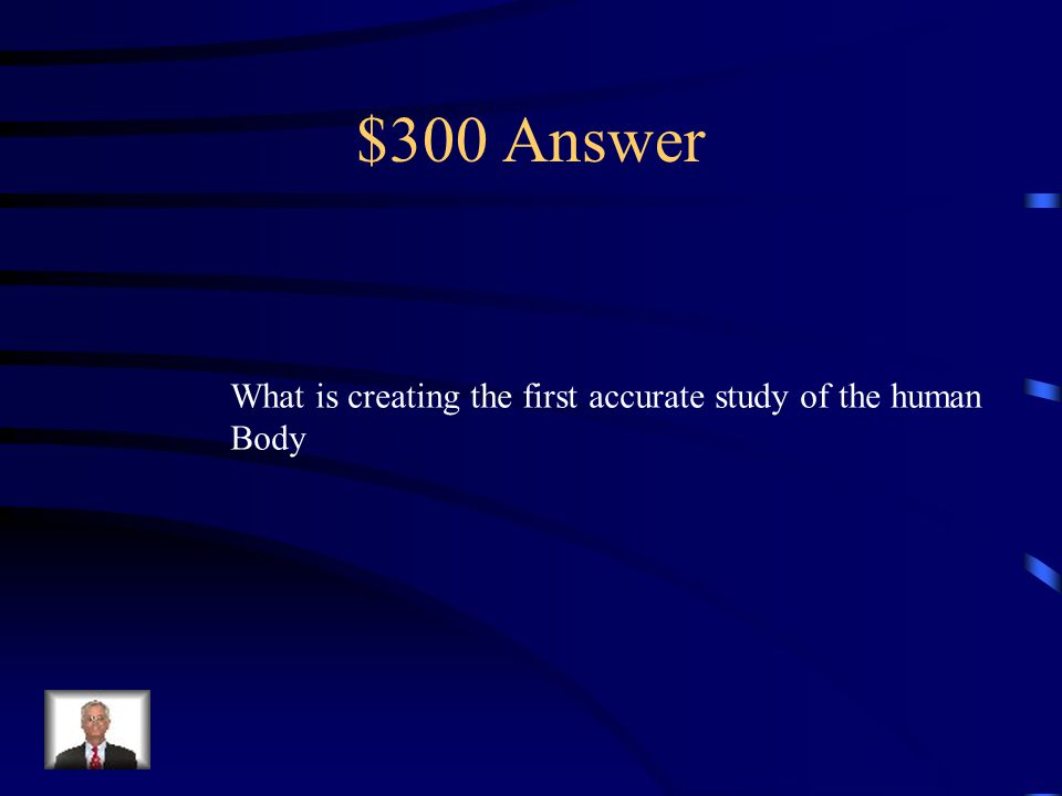 $300 Question from Scientific Revolution Andreas Vesalius contributed this to the Scientific Revolution