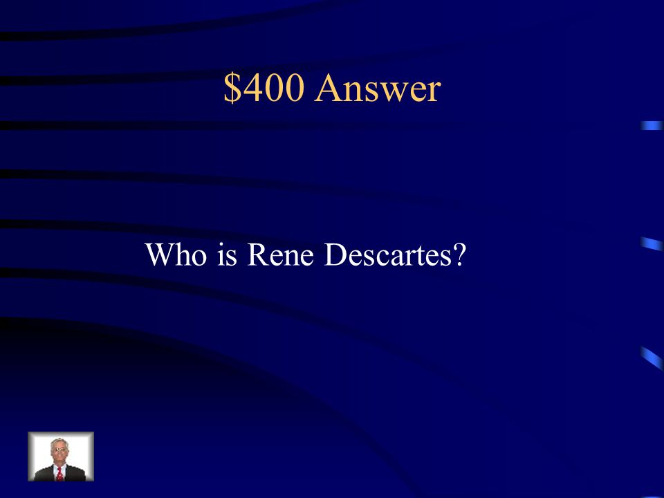 $400 Question from Scientific Revolution He said, I Think, Therefore I am