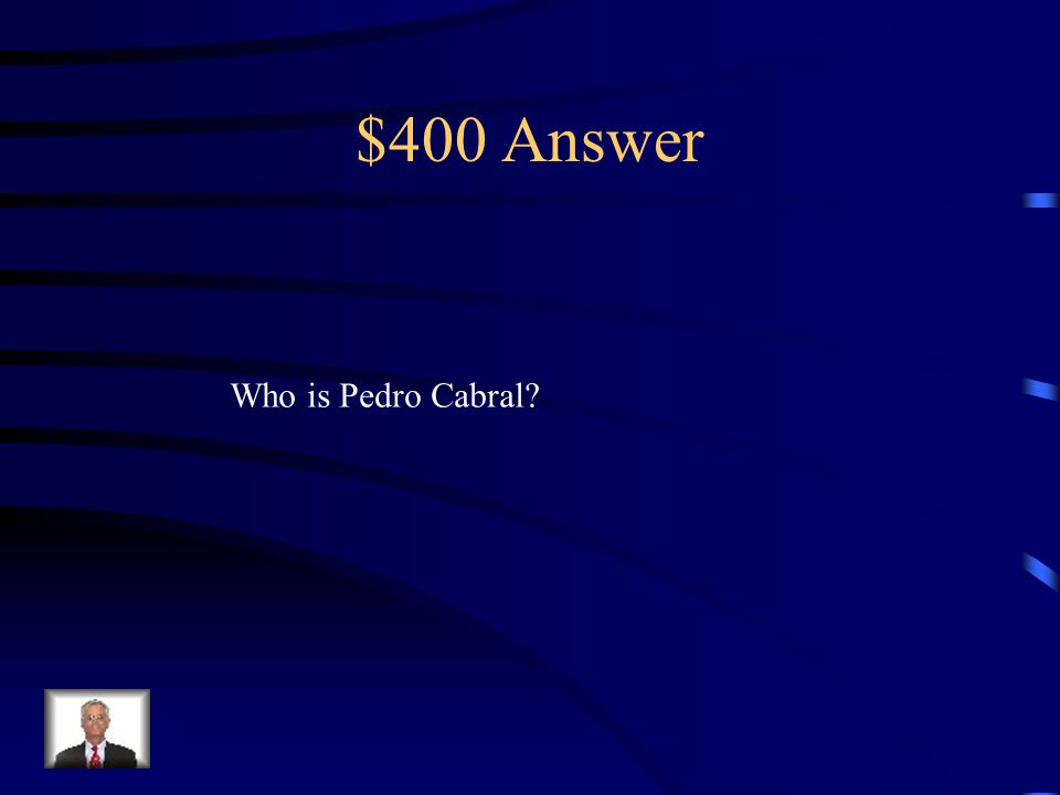 $400 Question from Terms – DAILY DOUBLE He was the first person to map the coast of South America