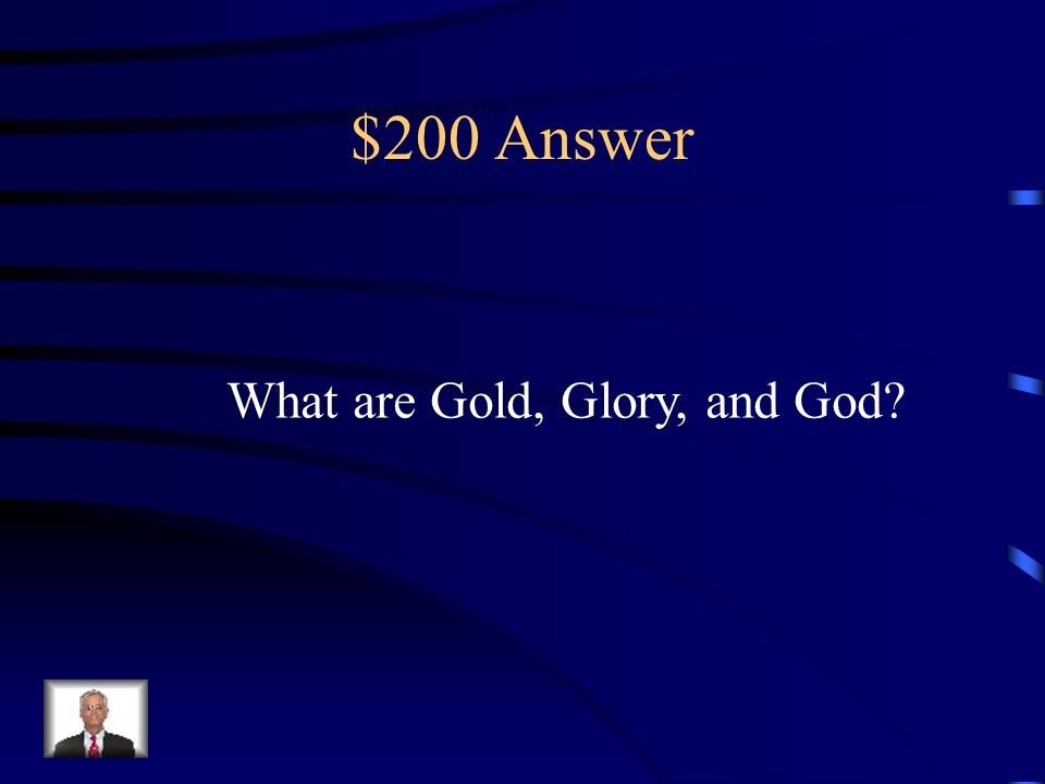 $200 Question from Begin Exploration These are the 3 G's of Exploration…..