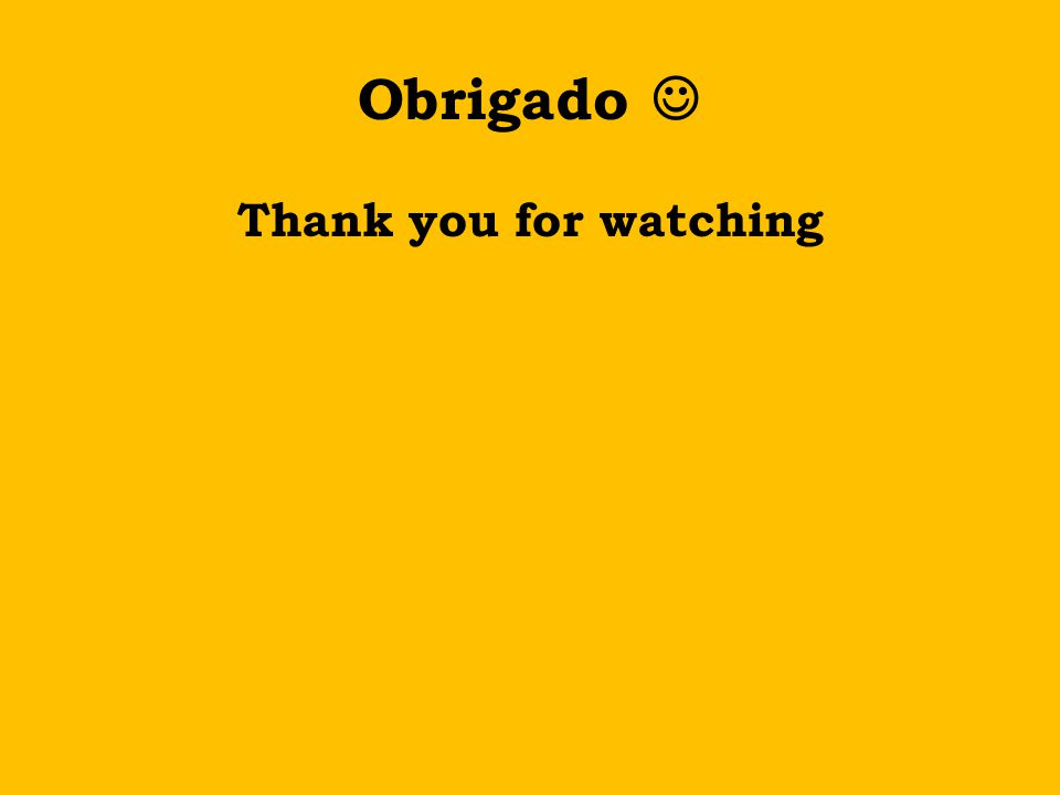 Obrigado Thank you for watching