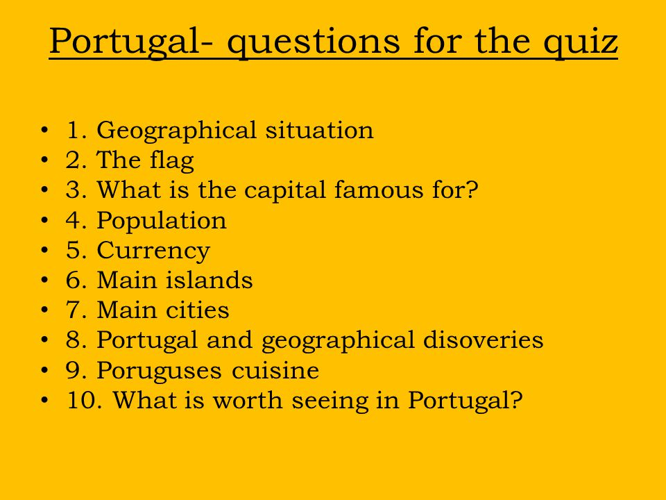 Portugal- questions for the quiz 1. Geographical situation 2.