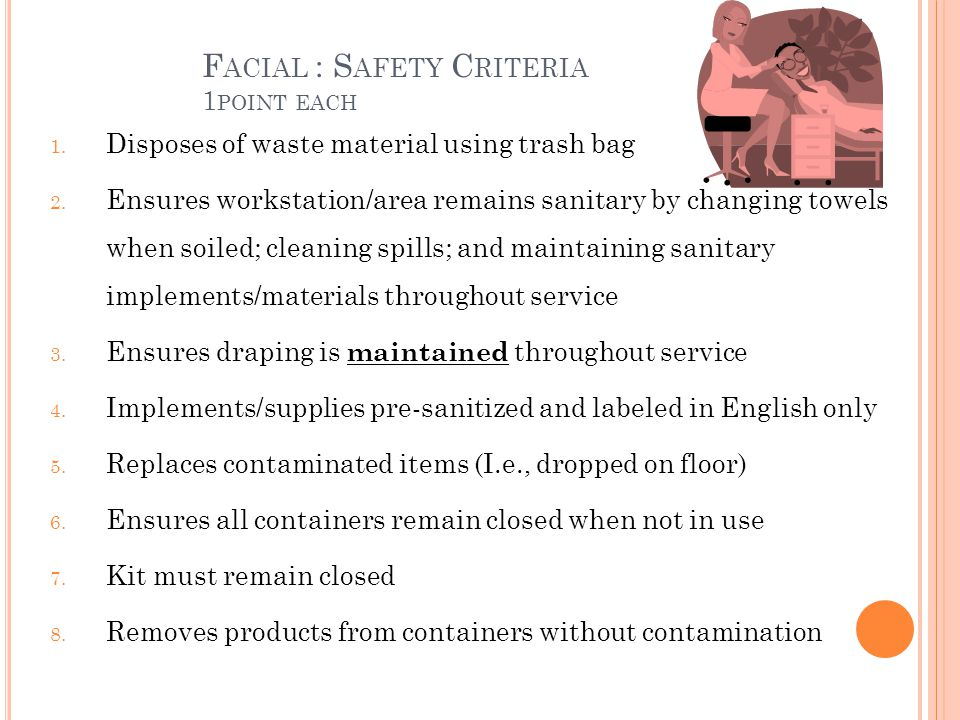 F ACIAL : S AFETY C RITERIA 1 POINT EACH 1. Disposes of waste material using trash bag 2. Ensures workstation/area remains sanitary by changing towels