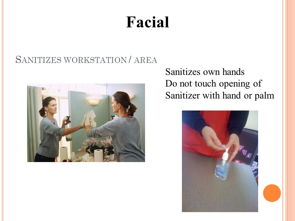 S ANITIZES WORKSTATION / AREA Sanitizes own hands Do not touch opening of Sanitizer with hand or palm Facial