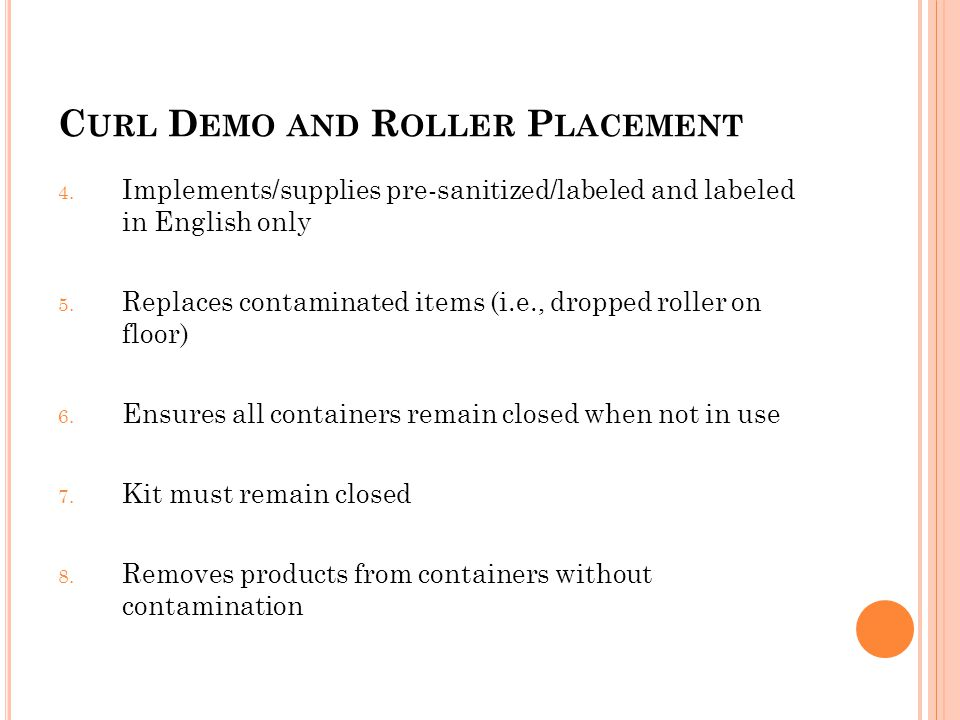 C URL D EMO AND R OLLER P LACEMENT 4. Implements/supplies pre-sanitized/labeled and labeled in English only 5. Replaces contaminated items (i.e., drop