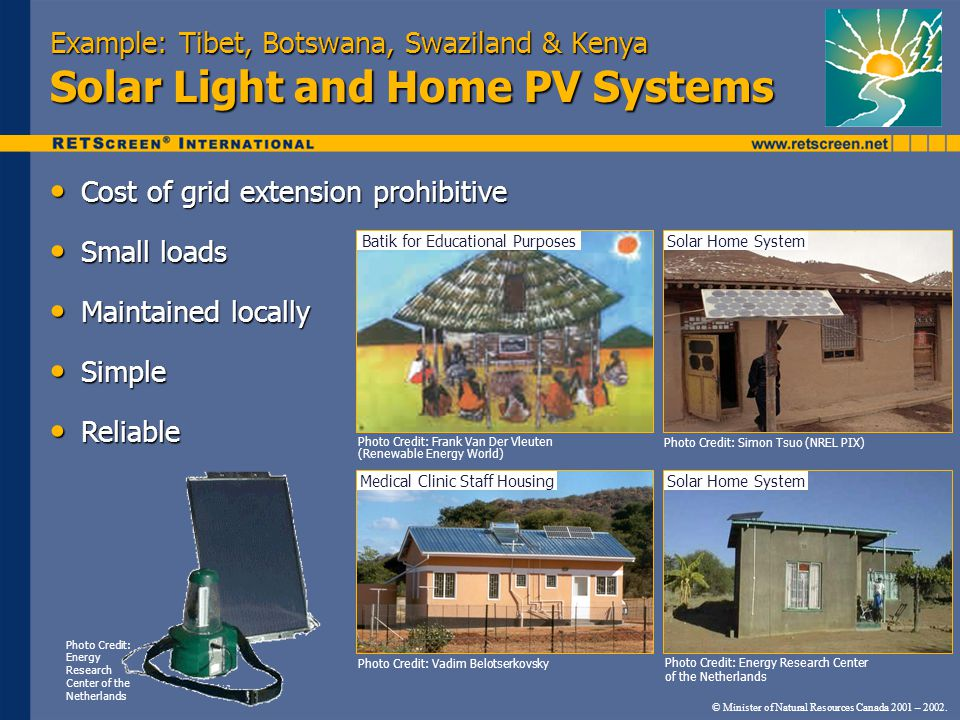 Example: Tibet, Botswana, Swaziland & Kenya Solar Light and Home PV Systems Cost of grid extension prohibitive Cost of grid extension prohibitive Smal