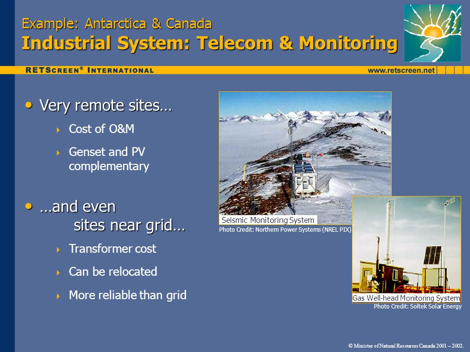 Example: Antarctica & Canada Industrial System: Telecom & Monitoring Very remote sites… Very remote sites…  Cost of O&M  Genset and PV complementary