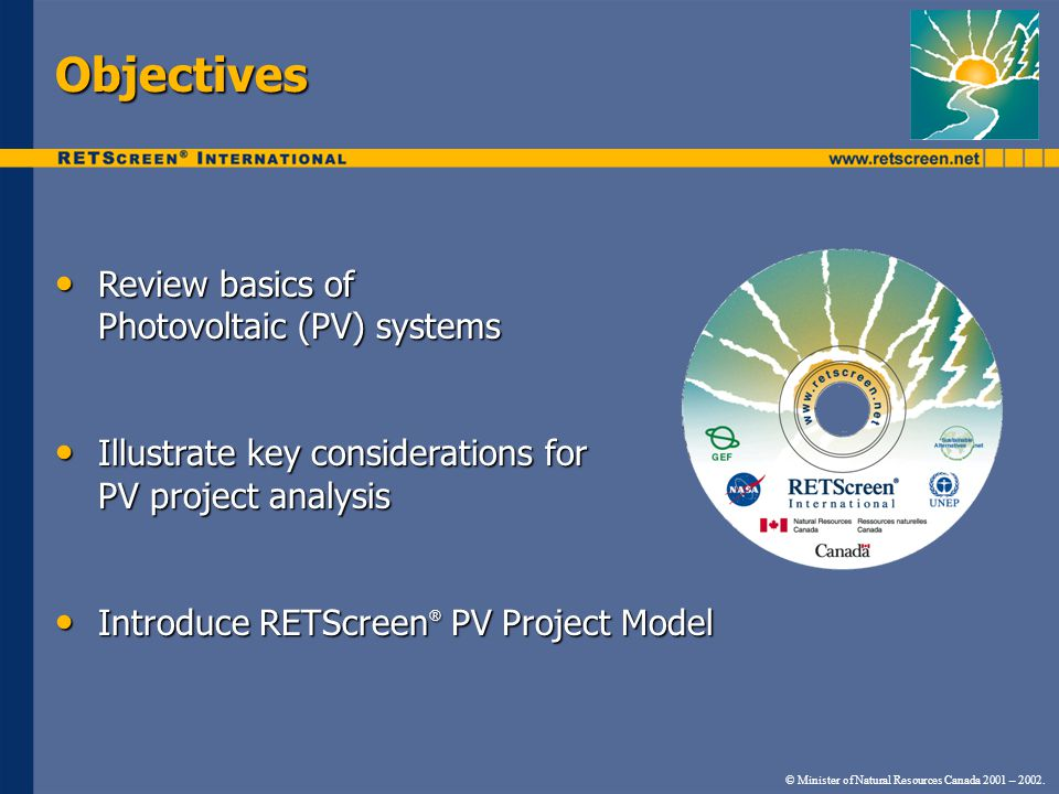 Objectives Review basics of Photovoltaic (PV) systems Review basics of Photovoltaic (PV) systems Illustrate key considerations for PV project analysis