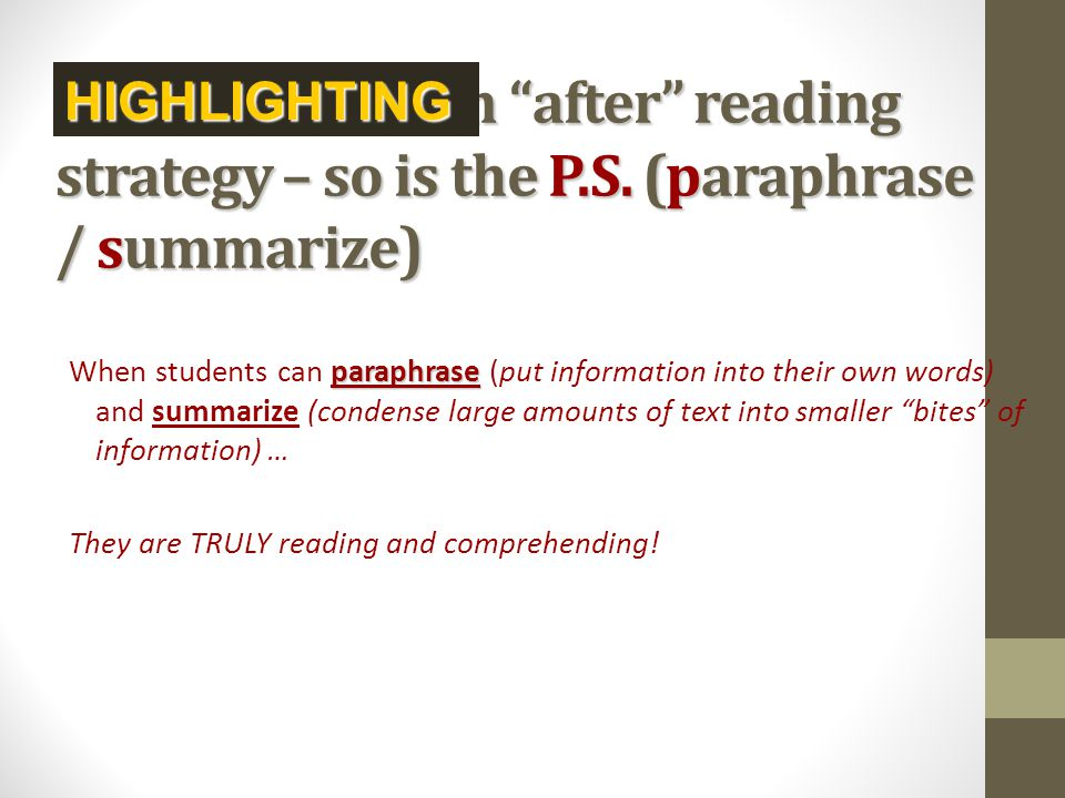 "is an ""after"" reading strategy – so is the P.S. (paraphrase / summarize) paraphrase When students can paraphrase (put information into their own words"