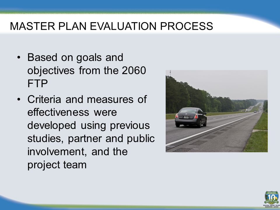 MASTER PLAN EVALUATION PROCESS Based on goals and objectives from the 2060 FTP Criteria and measures of effectiveness were developed using previous studies, partner and public involvement, and the project team