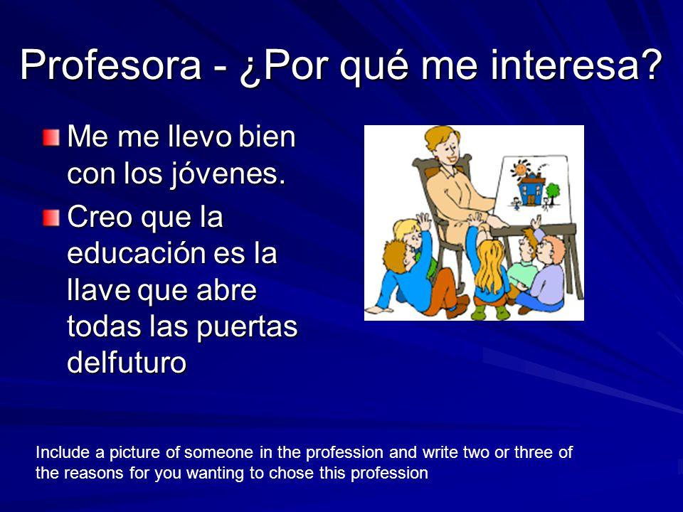 Profesora - ¿Por qué me interesa. Me me llevo bien con los jóvenes.