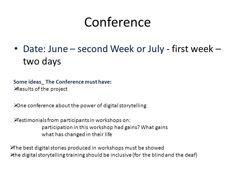 Conference Date: June – second Week or July - first week – two days Some ideas_ The Conference must have:  Results of the project  One conference ab