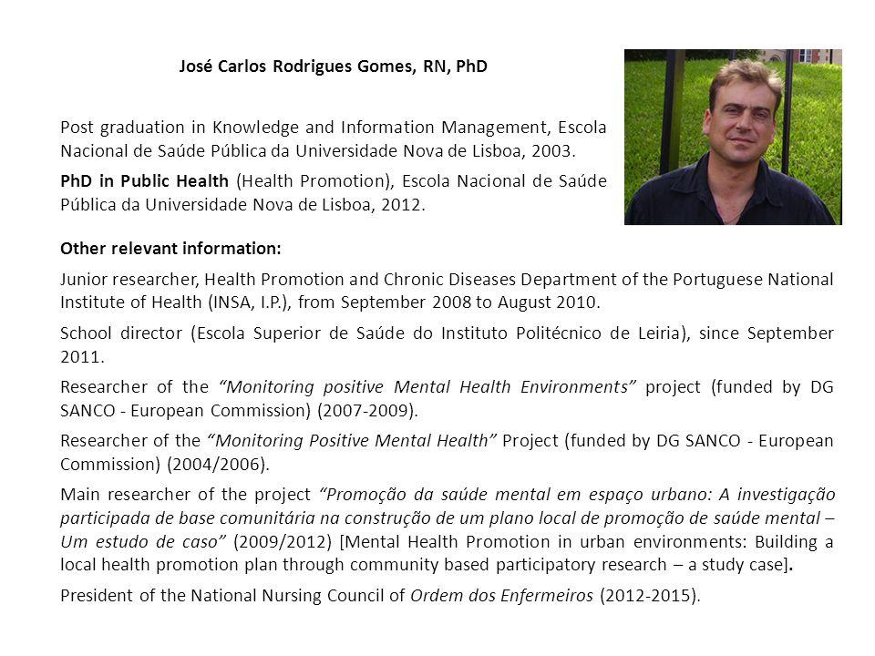 José Carlos Rodrigues Gomes, RN, PhD Post graduation in Knowledge and Information Management, Escola Nacional de Saúde Pública da Universidade Nova de Lisboa, 2003.