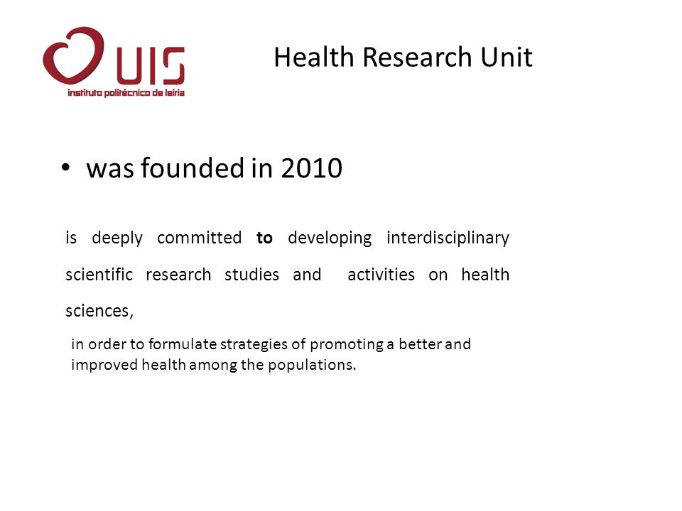 was founded in 2010 Health Research Unit is deeply committed to developing interdisciplinary scientific research studies and activities on health scie