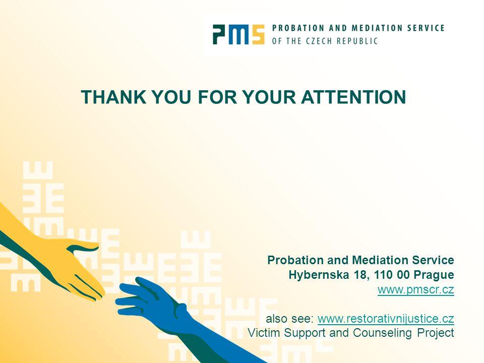 THANK YOU FOR YOUR ATTENTION Probation and Mediation Service Hybernska 18, 110 00 Prague www.pmscr.cz www.pmscr.cz also see: www.restorativnijustice.czwww.restorativnijustice.cz Victim Support and Counseling Project