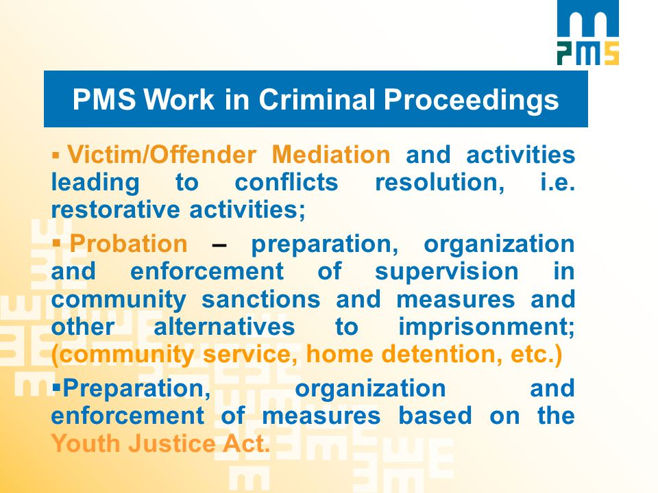 PMS Work in Criminal Proceedings  Victim/Offender Mediation and activities leading to conflicts resolution, i.e.