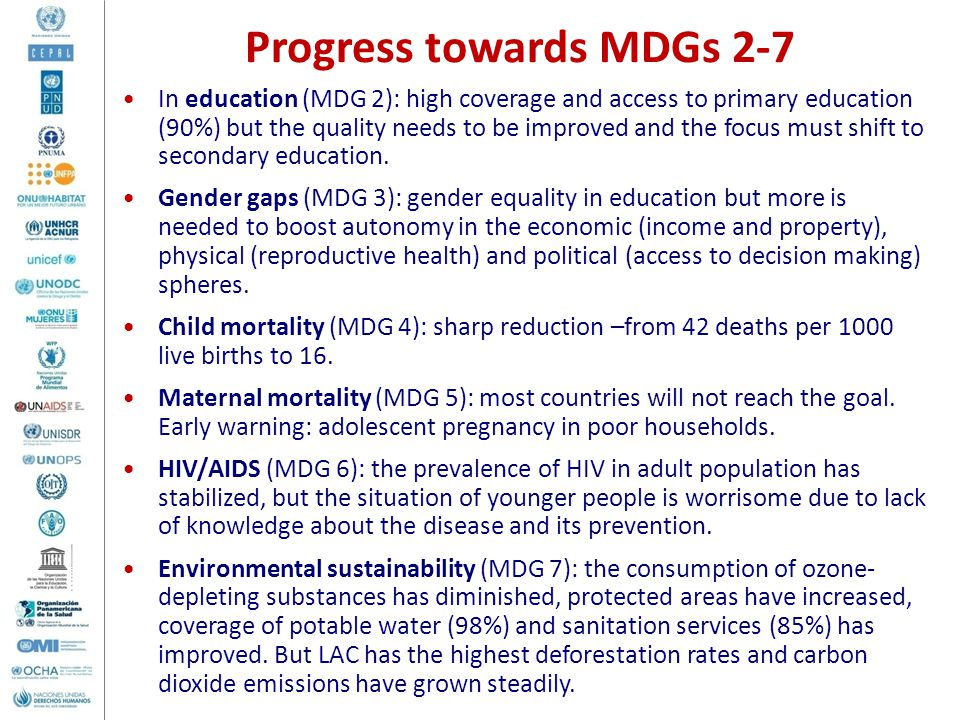 Progress towards MDGs 2-7 In education (MDG 2): high coverage and access to primary education (90%) but the quality needs to be improved and the focus must shift to secondary education.