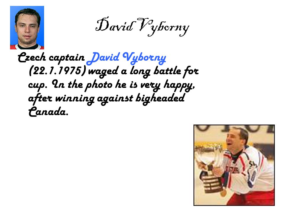 David Vyborny Czech captain David Vyborny (22.1.1975) waged a long battle for cup.