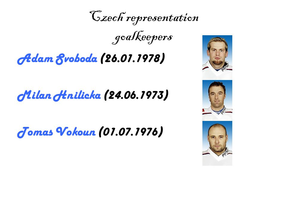 Tomas Vokoun Tomas Vokoun (2.7.1976) is a Czech good goalkeeper.He saves even shots which are very difficult.