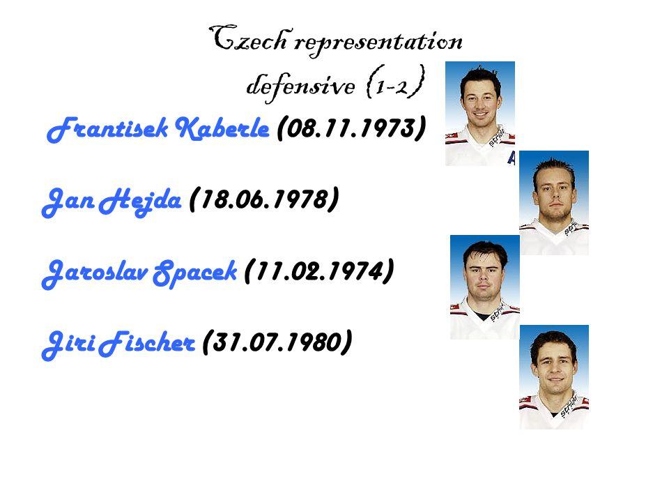 Czech representation defensive (1-2) Frantisek Kaberle (08.11.1973) Jan Hejda (18.06.1978) Jaroslav Spacek (11.02.1974) Jiri Fischer (31.07.1980)