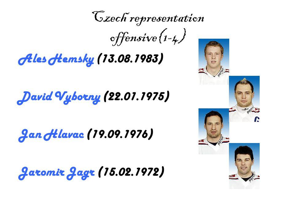 Czech representation offensive(1-4) Ales Hemsky (13.08.1983) David Vyborny (22.01.1975) Jan Hlavac (19.09.1976) Jaromir Jagr (15.02.1972)