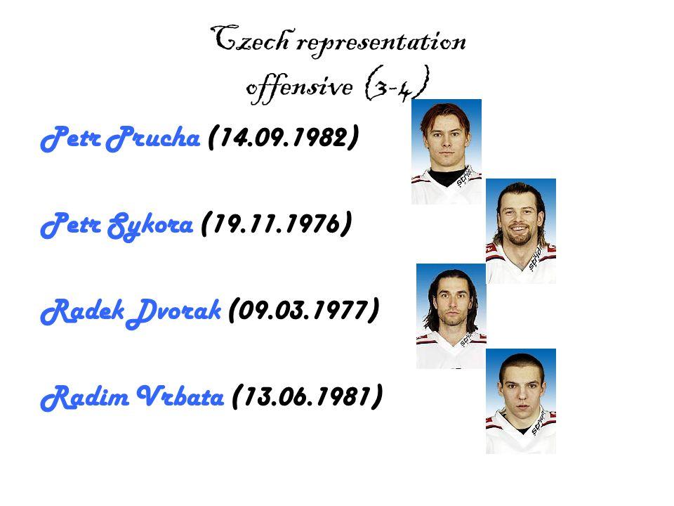 Czech representation offensive (4-4) Vaclav Prospal (17.02.1975) Vaclav Varada (25.04.1976)