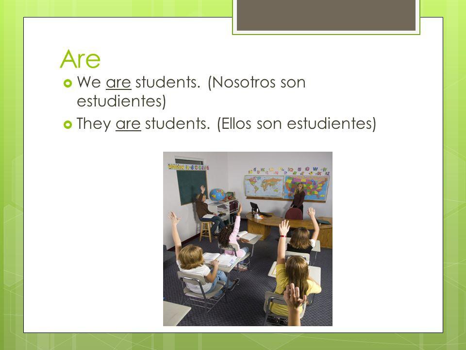 Are  We are students. (Nosotros son estudientes)  They are students. (Ellos son estudientes)