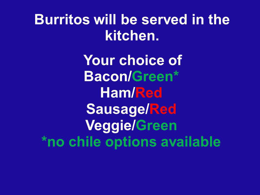 Burritos will be served in the kitchen.