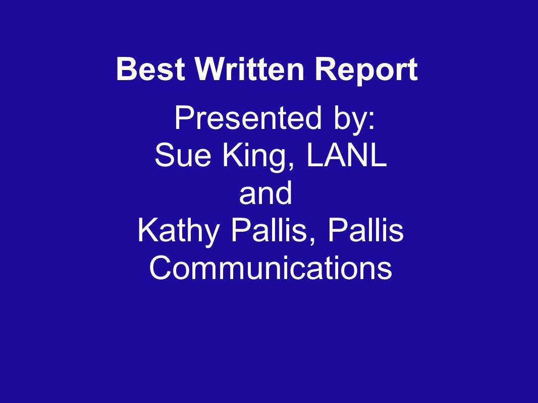 Best Written Report Presented by: Sue King, LANL and Kathy Pallis, Pallis Communications