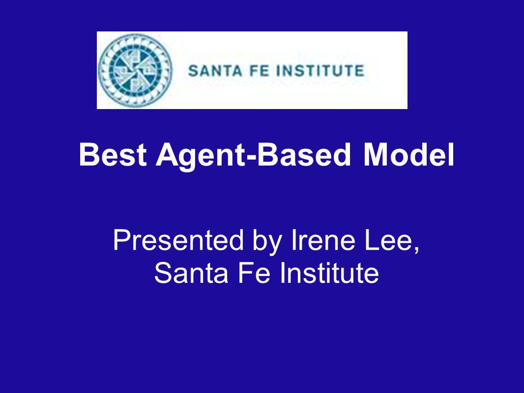 Best Agent-Based Model Presented by Irene Lee, Santa Fe Institute