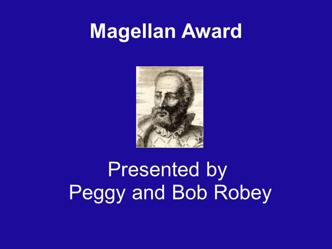 Magellan Award Presented by Peggy and Bob Robey