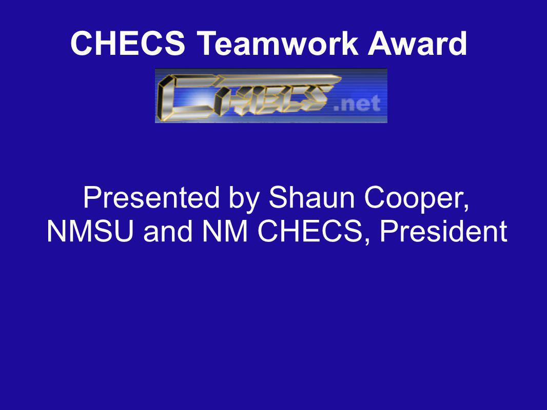 CHECS Teamwork Award Presented by Shaun Cooper, NMSU and NM CHECS, President