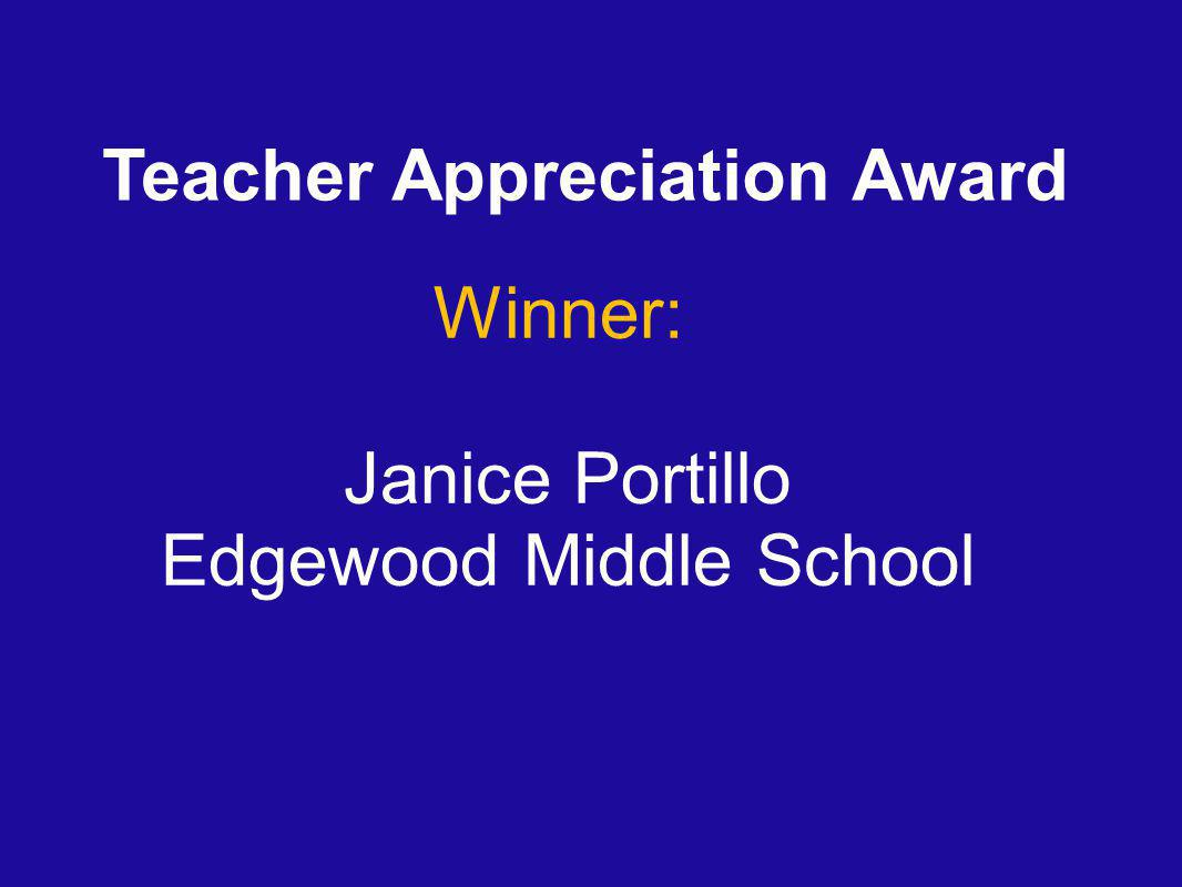 Teacher Appreciation Award Winner: Janice Portillo Edgewood Middle School