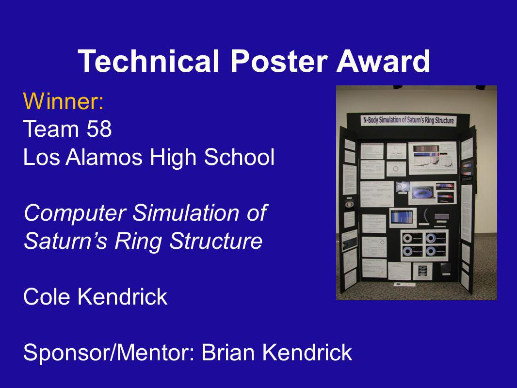Technical Poster Award Winner: Team 58 Los Alamos High School Computer Simulation of Saturn's Ring Structure Cole Kendrick Sponsor/Mentor: Brian Kendrick