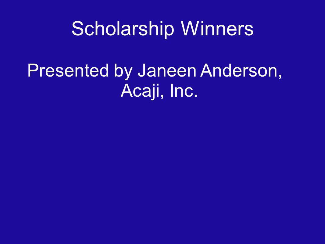 Scholarship Winners Presented by Janeen Anderson, Acaji, Inc.